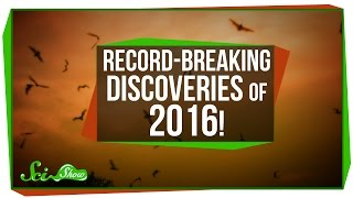 Record-Breaking Discoveries of 2016!