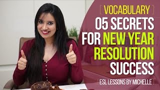 ESL Vocabulary - 5 Secrets for New Year Resolution Success ( Free English lessons by Michelle)