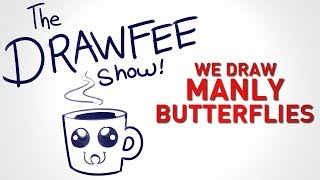 Manly Butterflies - DRAWFEE SHOW