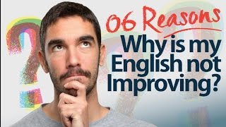 6 reasons - Why is my English Speaking  not improving?  Improve your spoken English today.