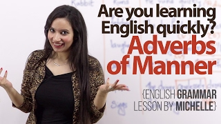 Adverbs of Manner - Are you learning English quickly? - English Grammar Lesson by Michelle
