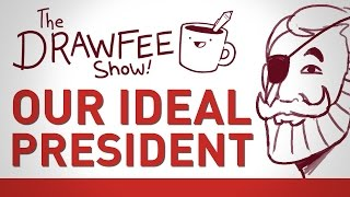 Our Ideal President -  DRAWFEE SHOW