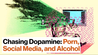 How We Chase Dopamine: Porn, Social Media, and Alcohol | Steven Kotler