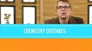 Crash Course Out-Takes Chemistry #1