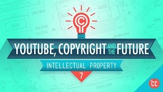 IP Problems, YouTube, and the Future: Crash Course Intellectual Property #7