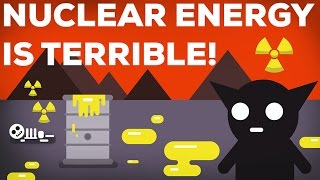 3 Reasons Why Nuclear Energy Is Terrible! 2/3