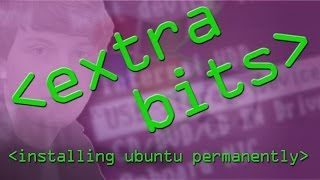 EXTRA BITS - Installing Ubuntu Permanently - Computerphile