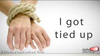 Daily English Vocabulary  - E02 - I got tied up