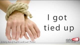 Daily English Vocabulary  - E02 - I got tied up