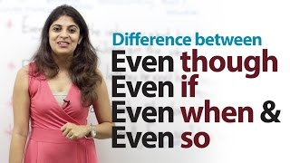 Difference between - Even though, Even if, Even when & Even so - Free English lesson