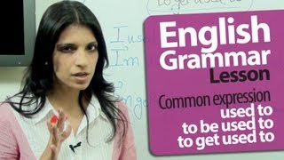 English Grammar Lessons : Used to | To be used to | To get used to | Free English Lessons