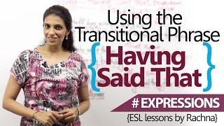 Advanced English Lesson – Using 'Having Said That...' (Transitional Phrase)