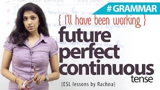 Using the 'future perfect continuous tense' -  I'll have been working ( English Grammar Lesson)