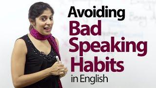 07 Bad English Speaking Habits that everyone should avoid – Free Advanced English Lesson