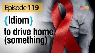 To drive home (idiom) - English Vocabulary Lesson # 119 - Free English speaking lesson