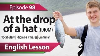 English lesson 98 - At the drop of a hat - English Vocabulary Lesson