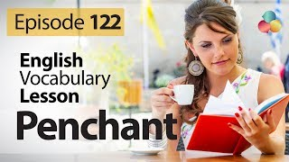 Penchant - English Vocabulary Lesson # 122 - Free English speaking lesson