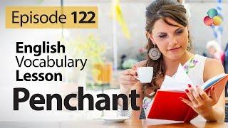 Penchant - English Vocabulary Lesson # 122 - Free English speaking lesson