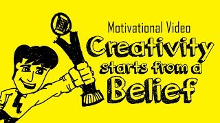 Thoughtful &  Motivational Video - Creativity Starts from a Belief ( Personality Development video )