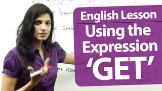 "English Grammar Lessons - English lesson : Common expressions using the verb "" GET""."