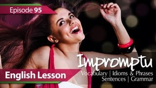 English lesson 95 - Impromptu. Vocabulary & Grammar lessons to speak fluent English - ESL