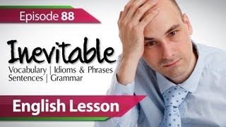 English lesson 88 - Inevitable. Vocabulary & Grammar lessons to speak fluent English - ESL