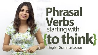 Phrasal verbs starting with - 'To Think' - English Grammar lesson