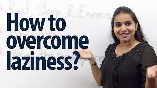 How to overcome laziness? - Intermediate English Lesson