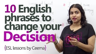 English Lesson – 10 phrases to change your decision or mind. ( Learning English Phrases)