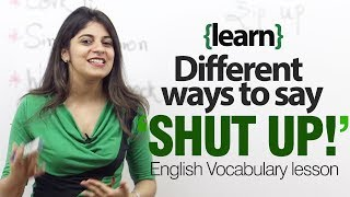 Different ways to say SHUT UP! - English lesson on idioms and vocabulary.
