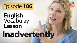 Inadvertently - English Vocabulary Lesson # 106 - Learn English online