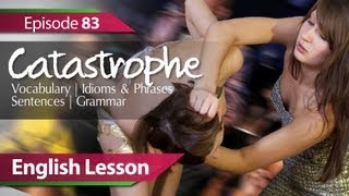 English lesson 83 - Catastrophe. Vocabulary & Grammar lessons for learning fluent English - ESL