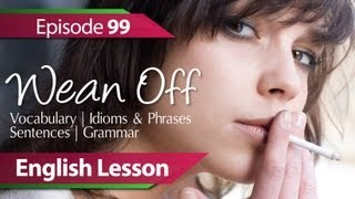 English lesson 99 - Wean Off. Vocabulary & Grammar lessons to speak fluent English - ESL