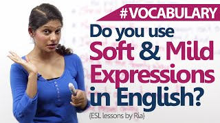 Learn English  - Using softer and Milder expressions in English. ( Advanced English Lesson)