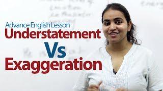 Understatement Vs Exaggeration -- Advance English Lesson