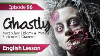Daily Video vocabulary  E 96 - Ghastly. Vocabulary & Grammar lessons