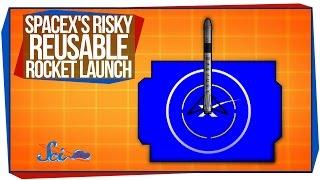 SpaceX's Risky Reusable Rocket Launch