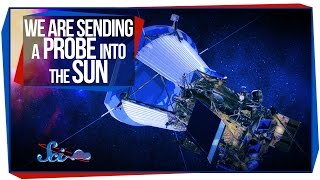 We Are Sending a Probe into the Sun