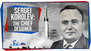 Great Minds: Sergei Korolev, The Chief Designer