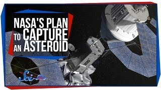 NASA's Plan to Capture an Asteroid