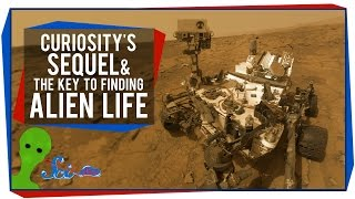 Curiosity's Sequel, and the Key to Finding Alien Life