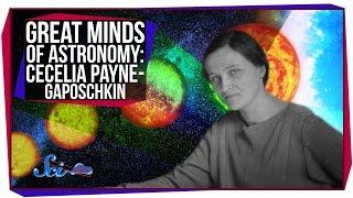 Great Minds of Astronomy: Cecilia Payne-Gaposchkin