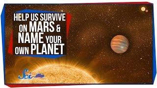 Help Us Survive on Mars, and Name Your Own Planet!