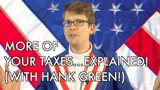 More of Your Taxes Explained (with Hank Green)!