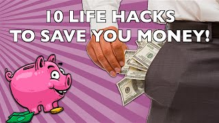 10 Surprising Life Hacks to Save (and Make) You Money!